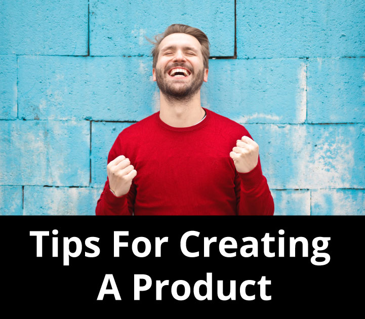 Tips for creating or designing a product